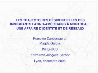 Francine Dansereau et  Magda Garcia  INRS-UCS Entretiens Jacques-Cartier Lyon, d cembre 2005