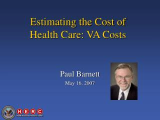 Estimating the Cost of  Health Care: VA Costs