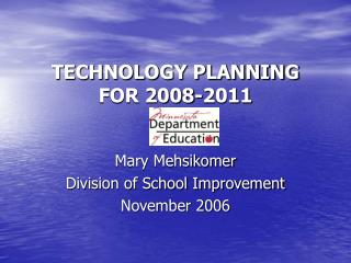 TECHNOLOGY PLANNING  FOR 2008-2011