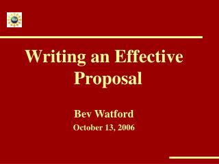 Writing an Effective Proposal  Bev Watford October 13, 2006