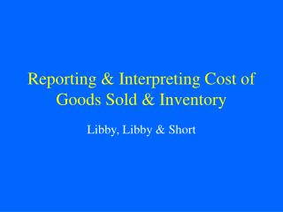 Reporting  Interpreting Cost of Goods Sold  Inventory