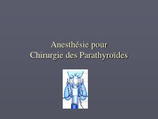 Anesth sie pour  Chirurgie des Parathyro des