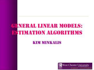 GENERAL LINEAR MODELS: Estimation algorithms