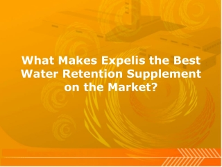 What Makes Expelis the Best Water Retention Supplement on th