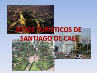 SITIOS TURISTICOS DE SANTIAGO DE CALI