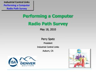 Performing a Computer Radio Path Survey May 18, 2010  Perry Spetz President Industrial Control Links Auburn, CA