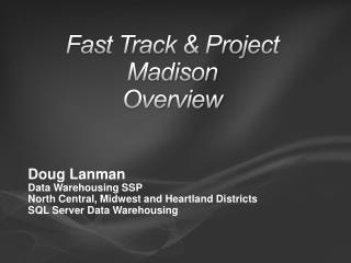Fast Track  Project Madison Overview