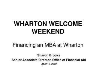 WHARTON WELCOME WEEKEND  Financing an MBA at Wharton