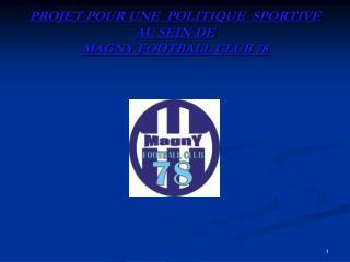 PROJET POUR UNE  POLITIQUE  SPORTIVE AU SEIN DE  MAGNY FOOTBALL CLUB 78