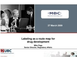 Labeling as a route map for drug development  Mike Page Senior Director, Regulatory Affairs