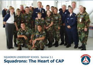 SQUADRON LEADERSHIP SCHOOL  Seminar 3.1 Squadrons: The Heart of CAP