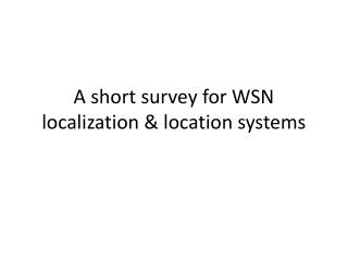 A short survey for WSN  localization  location systems
