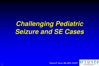 Challenging Pediatric  Seizure and SE Cases