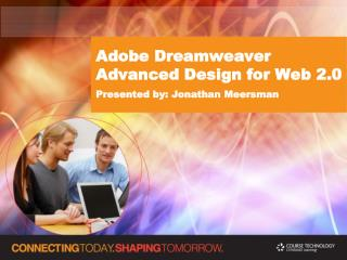 Adobe Dreamweaver Advanced Design for Web 2.0 Presented by: Jonathan Meersman