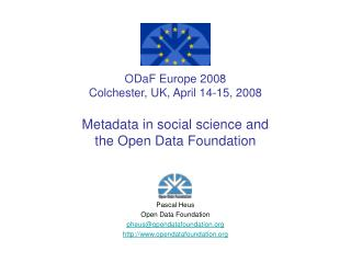 ODaF Europe 2008 Colchester, UK, April 14-15, 2008  Metadata in social science and  the Open Data Foundation