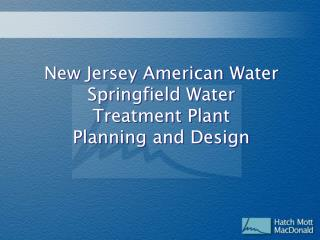 New Jersey American Water Springfield Water  Treatment Plant  Planning and Design