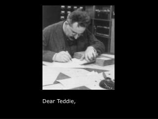 Dear Teddie,