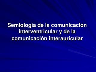 Semiolog a de la comunicaci n interventricular y de la comunicaci n interauricular