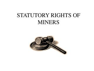 STATUTORY RIGHTS OF MINERS