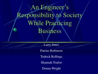 An Engineer s Responsibility to Society While Practicing Business