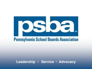 PSBA Code of Conduct for Members of Pennsylvania School Boards  and  PSBA Standards for  Effective School Governance