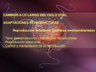 CAMBIOS A LO LARGO DEL CICLO VITAL  ADAPTACIONES REPRODUCTORAS    Reproducci n estacional y se ales medioambientales  -