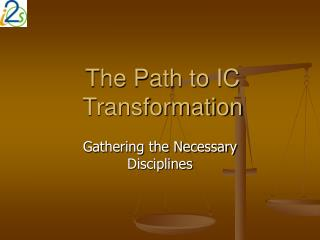 The Path to IC Transformation