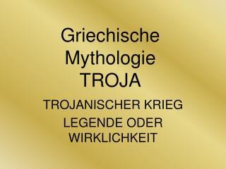 Griechische Mythologie TROJA