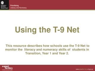 Using the T-9 Net   This resource describes how schools use the T-9 Net to monitor the  literacy and numeracy skills of