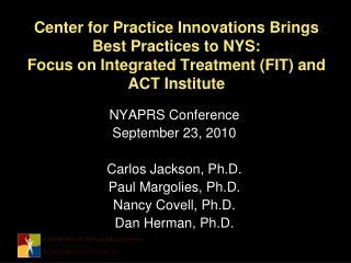 Center for Practice Innovations Brings Best Practices to NYS: Focus on Integrated Treatment FIT and ACT Institute