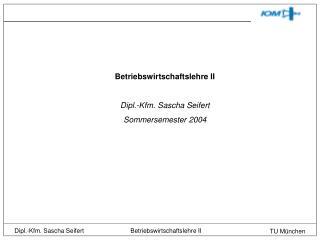 Betriebswirtschaftslehre II  Dipl.-Kfm. Sascha Seifert Sommersemester 2004