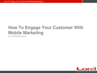 How To Engage Your Customer With Mobile Marketing