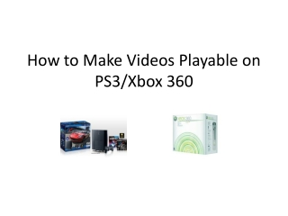 How to Make Videos Playable on PS3/Xbox 360