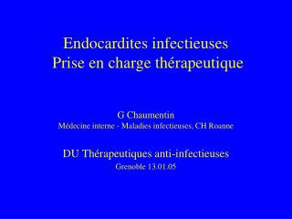 Endocardites infectieuses   Prise en charge th rapeutique   G Chaumentin  M decine interne - Maladies infectieuses, CH R