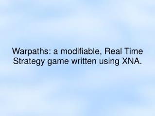 Warpaths: a modifiable, Real Time Strategy game written using XNA.