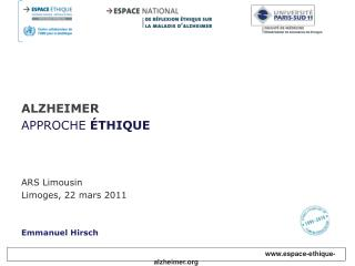 ALZHEIMER APPROCHE  THIQUE    ARS Limousin Limoges, 22 mars 2011   Emmanuel Hirsch