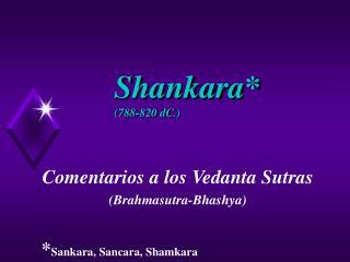 Shankara 788-820 dC.