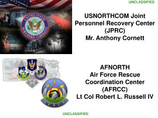 USNORTHCOM Joint Personnel Recovery Center JPRC Mr. Anthony Cornett    AFNORTH Air Force Rescue Coordination Center AFRC
