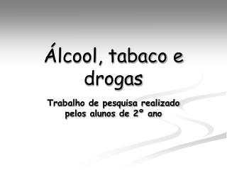 lcool, tabaco e drogas