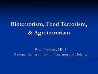 Bioterrorism, Food Terrorism,   Agroterrorism