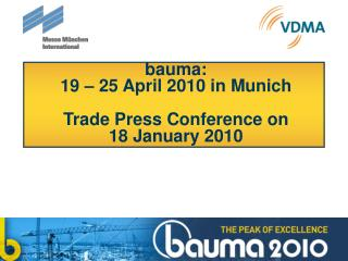 Bauma:  19   25 April 2010 in Munich  Trade Press Conference on  18 January 2010