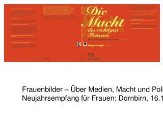 Frauenbilder    ber Medien, Macht und Politik:  Neujahrsempfang f r Frauen: Dornbirn, 16.1.2008