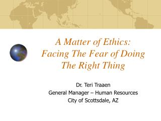 A Matter of Ethics:   Facing The Fear of Doing The Right Thing