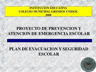 PROYECTO DE PREVENCION Y     ATENCION DE EMERGENCIA ESCOLAR   PLAN DE EVACUACION Y SEGURIDAD ESCOLAR