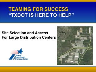 TEAMING FOR SUCCESS  TxDOT is here to help