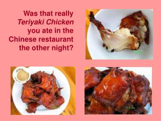 Was that really Teriyaki Chicken you ate in the Chinese restaurant the other night