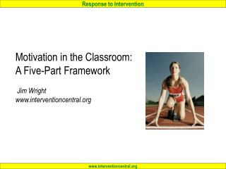 Motivation in the Classroom:  A Five-Part Framework   Jim Wright interventioncentral
