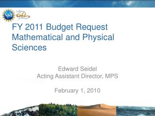 FY 2011 Budget Request Mathematical and Physical Sciences