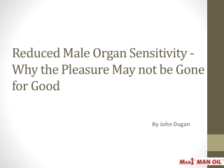 Reduced Male Organ Sensitivity - Why the Pleasure