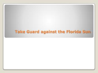 take guard against the florida sun